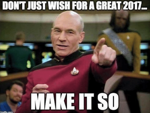 "Jean Luc Picard ""Don't just wish for a greart 2017, make it so."" Star Trek Next Generation"